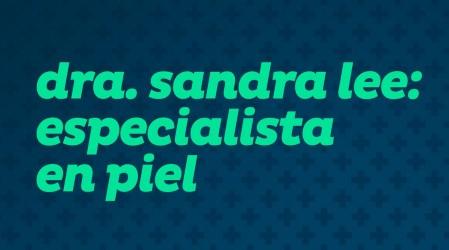 Dra Sandra Lee: Especialista en Piel