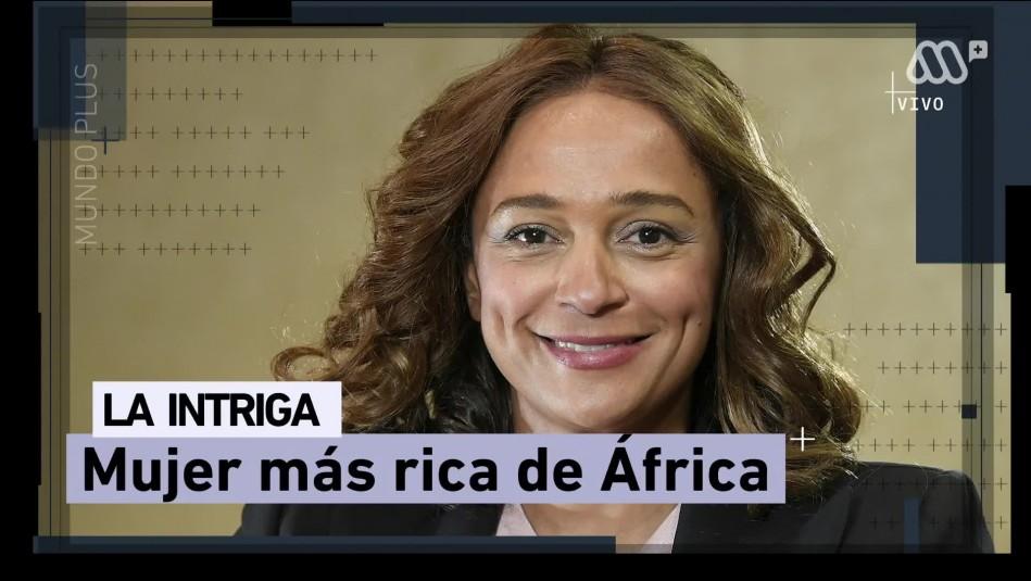 Isabel dos Santos: La mujer más rica de África acusada de corrupción